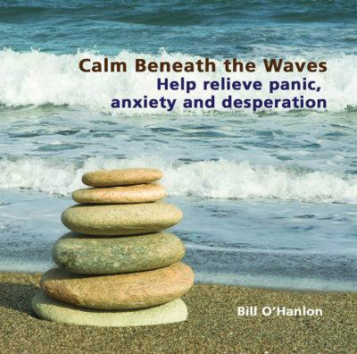 Calm Beneath the Waves: Help Relieve Panic, Anxiety and Desperation 9780982357323