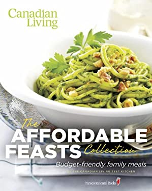 Canadian Living: The Affordable Feasts Collection: Budget-Friendly Family Meals 9780987747433