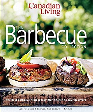 Canadian Living: The Barbecue Collection: The Best Barbecue Recipes from Our Kitchen to Your Backyard 9780980992496