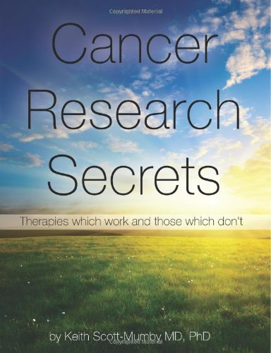 Cancer Research Secrets: Therapies Which Work and Those Which Don't 9780983878407