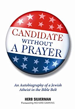 Candidate Without a Prayer: An Autobiography of a Jewish Atheist in the Bible Belt 9780984493289