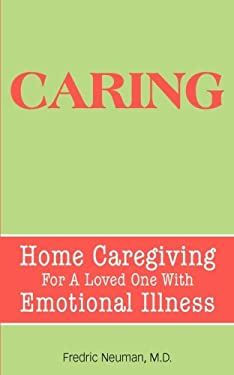Caring: Home Caregiving for a Loved One with Emotional Illness 9780981484389