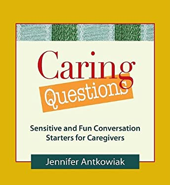 Caring Questions: Sensitive and Fun Conversation Starters for Caregivers 9780980028881