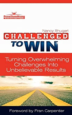 Challenged to Win: Turning Overwhelming Challenges Into Unbelievable Results, Second Edition 9780984609444