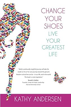Change Your Shoes, Live Your Greatest Life 9780983712619