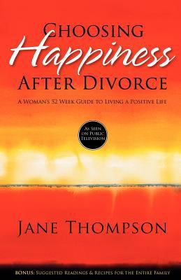 Choosing Happiness After Divorce: A Woman's 52 Week Guide to Living a Positive Life 9780984081936