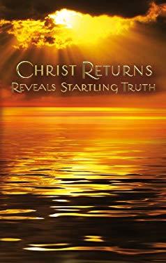 Christ Returns - Reveals Startling Truth