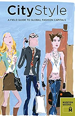 City Style: A Field Guide to Global Fashion Capitals 9780982232071