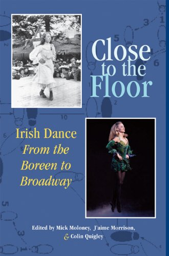 Close to the Floor: Irish Dance from the Boreen to Broadway 9780981492445