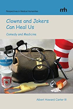 Clowns and Jokers Can Heal Us: Comedy and Medicine