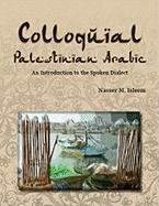 Colloquial Palestinian Arabic: An Introduction to the Spoken Dialect 9780982159538