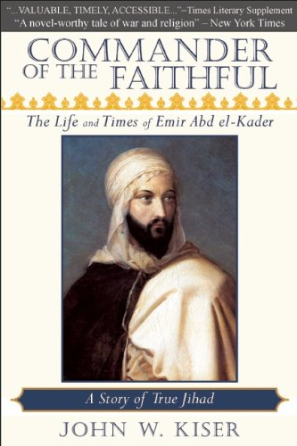 Commander of the Faithful: The Life and Times of Emir Abd El-Kader 9780982324660