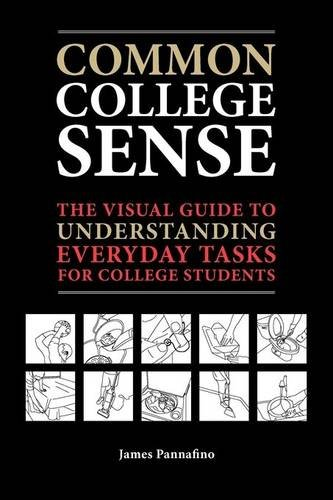 Common College Sense: The Visual Guide to Understanding Everyday Tasks for College Students 9780982634806