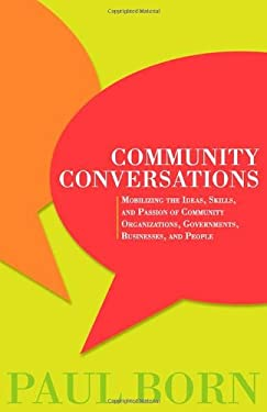 Community Conversations: Mobilizing the Ideas, Skills, and Passion of Community Organizations, Governments, Businesses, and People 9780980923148