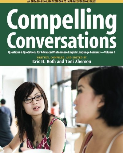Compelling Conversations, Questions and Quotations for Advanced Vietnamese English Language Learners 9780982617816