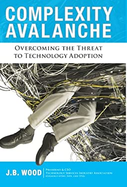 Complexity Avalance: Overcoming the Threat to Technology Adoption 9780984213009