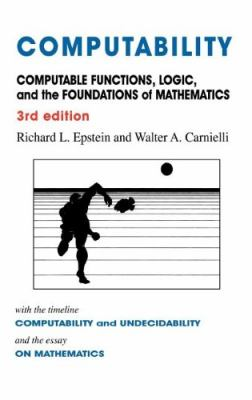 Computability: Computable Functions, Logic, and the Foundations of Mathematics 9780981550725
