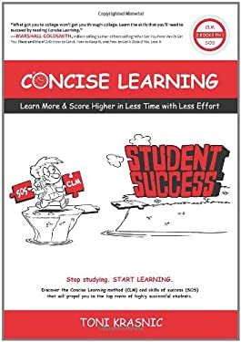 Concise Learning: Learn More & Score Higher in Less Time with Less Effort 9780984191406