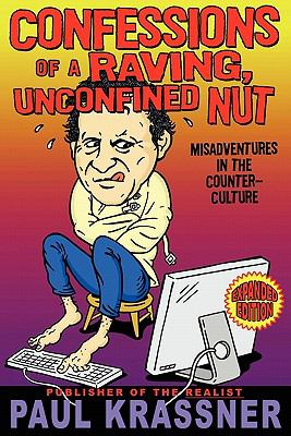 Confessions of a Raving, Unconfined Nut: Misadventures in the Counter-Culture 9780982531433