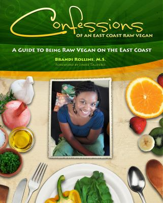 Confessions of an East Coast Raw Vegan 9780982845806
