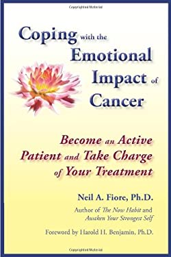 Coping with the Emotional Impact of Cancer: Become an Active Patient and Take Charge of Your Treatment 9780980175837