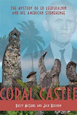 Coral Castle: The Mystery of Ed Leedskalnin and His American Stonehenge 9780984213214