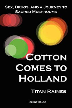 Cotton Comes to Holland: Sex, Drugs, and a Journey to Sacred Mushrooms 9780984869206