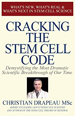 Cracking the Stem Cell Code: Demystifying the Most Dramatic Scientific Breakthrough of Our Times 9780981988801