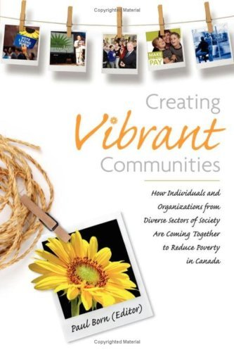 Creating Vibrant Communities: How Individuals and Organizations from Diverse Sectors of Society Are Coming Together to Reduce Poverty in Canada 9780980923162