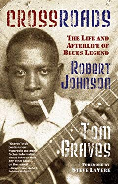 Crossroads: The Life and Afterlife of Blues Legend Robert Johnson 9780981600215