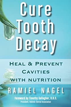 Cure Tooth Decay: Heal and Prevent Cavities with Nutrition 9780982021309