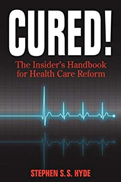Cured! the Insider's Handbook for Health Care Reform 9780984055609