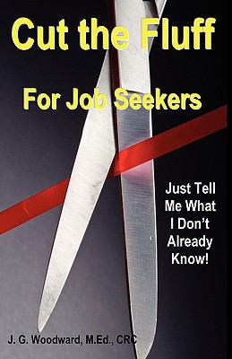 Cut the Fluff for Job Seekers - Just Tell Me What I Don't Already Know! 9780982324806