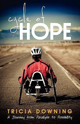 Cycle of Hope: My Journey from Paralysis to Possibility 9780981951072