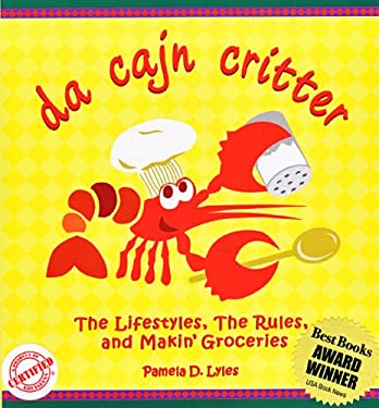 Da Cajn Critter: The Lifestyles, the Rules, and Makin' Groceries 9780980023602