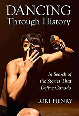Dancing Through History: In Search of the Stories That Define Canada 9780987689764