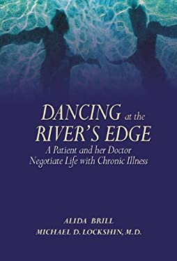 Dancing at the River's Edge: A Patient and Her Doctor Negotiate Life with Chronic Illness 9780982433270