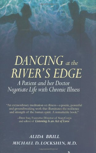 Dancing at the River's Edge: A Patient and Her Doctor Negotiate Life with Chronic Illness 9780980139402