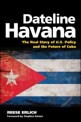Dateline Havana: The Real Story of US Policy and the Future of Cuba