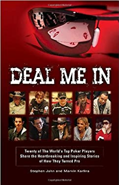Deal Me in: Twenty of the World's Top Poker Players Share the Heartbreaking and Inspiring Stories of How They Turned Pro 9780982455807