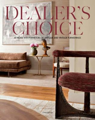 Dealer's Choice: At Home with Purveyors of Antique and Vintage Furnishings 9780982319062