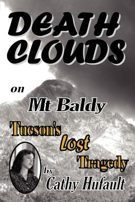 Death Clouds on MT Baldy: Tucson's Lost Tragedy 9780982874103
