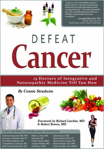 Defeat Cancer: 15 Doctors of Integrative & Naturopathic Medicine Tell You How 9780982513828