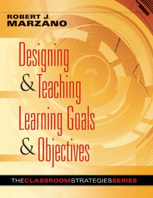 Designing & Teaching Learning Goals & Objectives: Classroom Strategies That Work 9780982259207