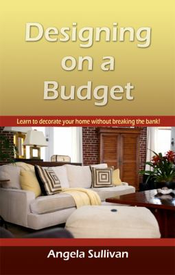 Designing on a Budget, Learn to Decorate Your Home Without Breaking the Bank 9780982045503