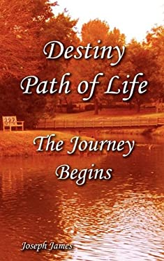 Destiny Path of Life - The Journey Begins 9780984242207