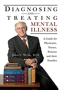 Diagnosing and Treating Mental Illness: A Guide for Physicians, Nurses, Patients and Their Families