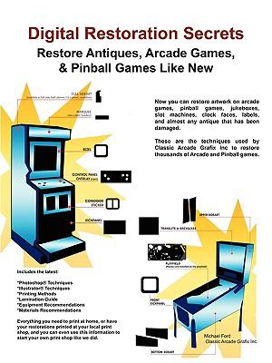 Digital Restoration Secrets: Restore Antiques, Arcade Games,& Pinball 9780984158447