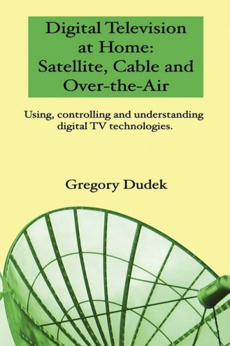 Digital Television at Home: Satellite, Cable and Over-The-Air 9780980991505