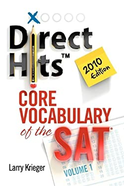 Direct Hits Core Vocabulary of the SAT: Volume 1 2010 Edition 9780981818436